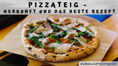 Pizzateig - Herkunft und das beste Rezept